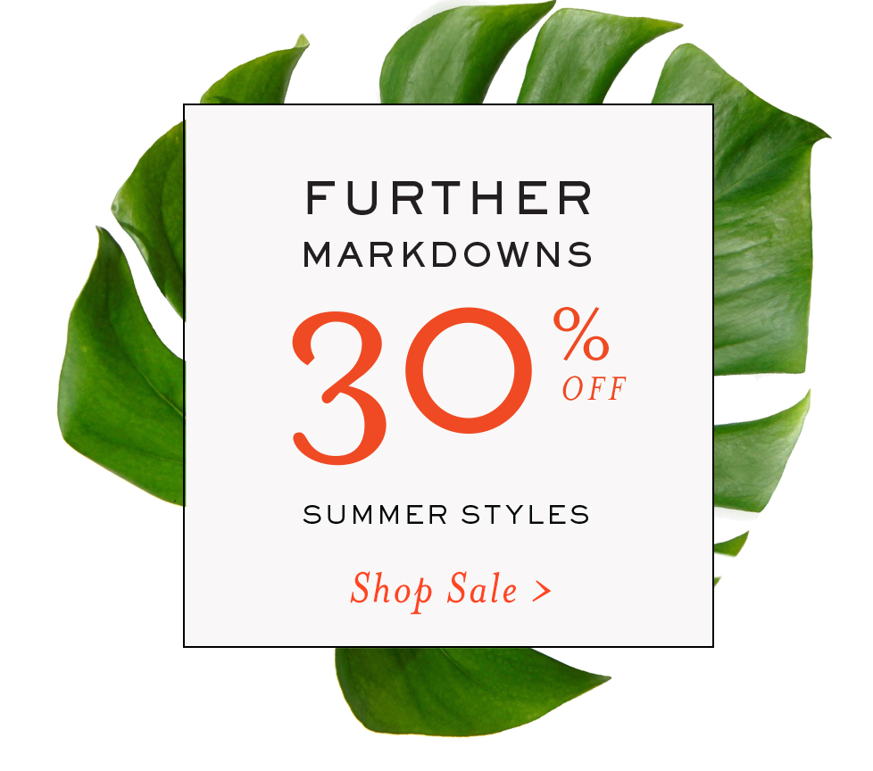 Further Markdowns - 30% Off - Summer Styles - Shop Sale